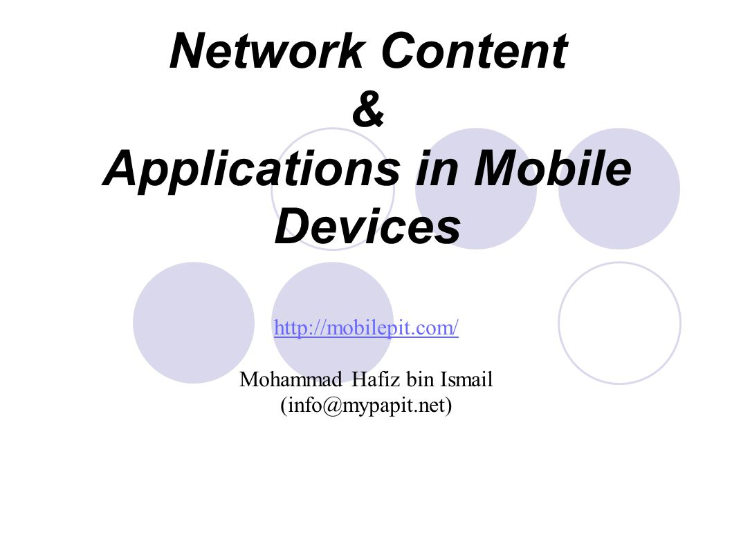 Network Content & Applications in Mobile Devices http://mobilepit.com/ Mohammad Hafiz bin Ismail (info@mypapit.net) http://mobilepit.com/