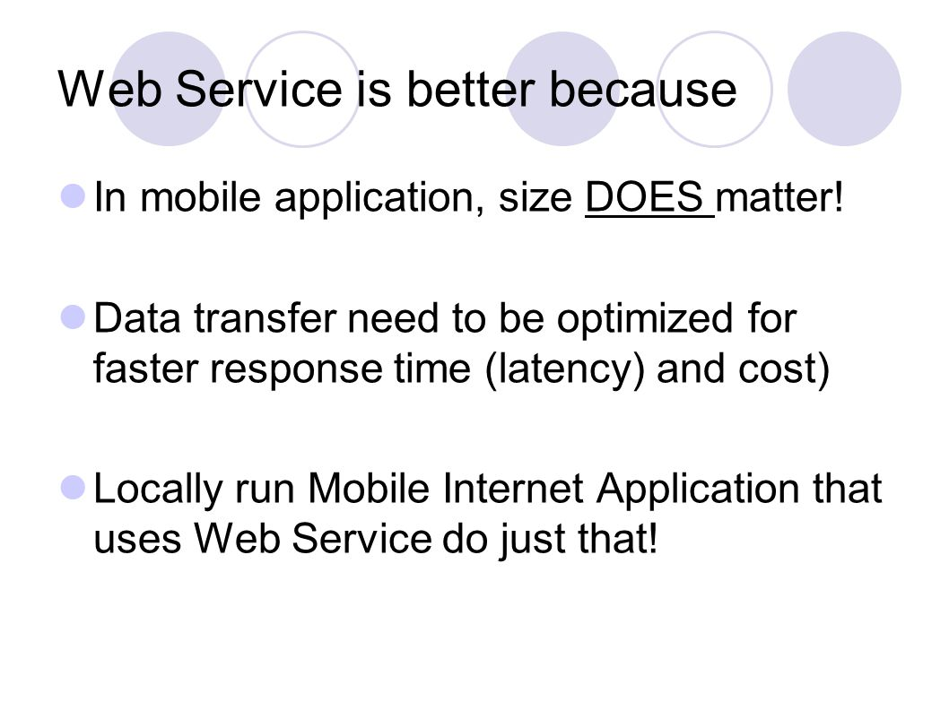 Web Service is better because In mobile application, size DOES matter.