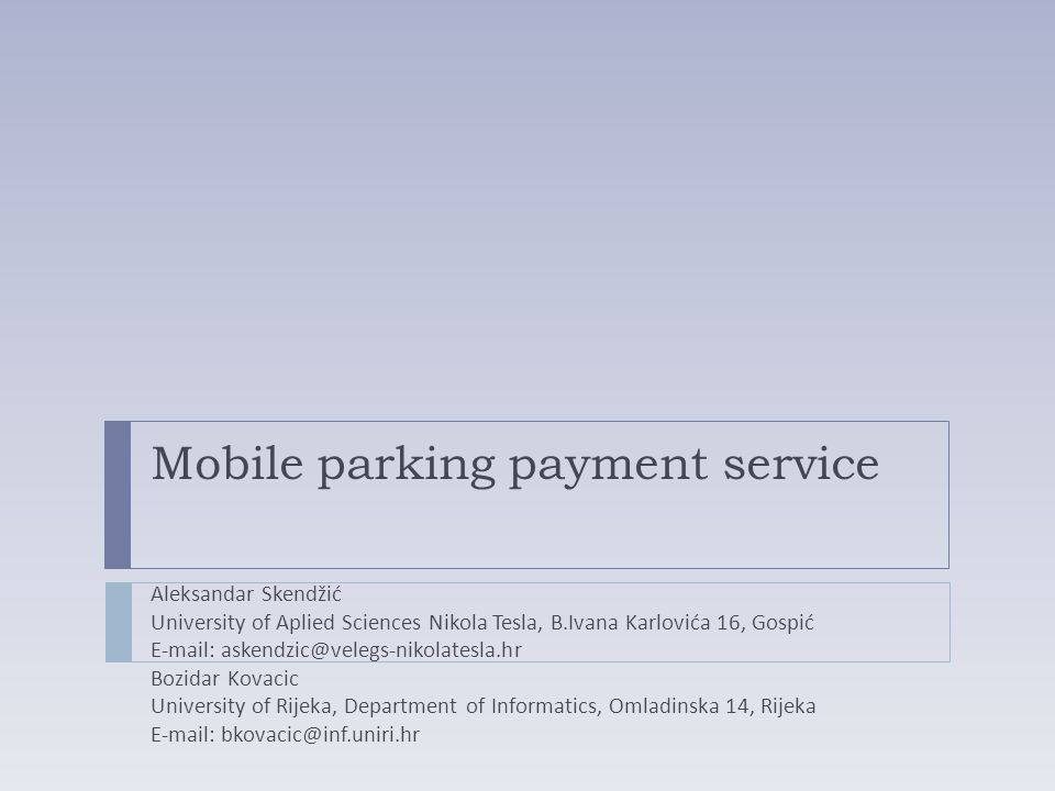 Mobile parking payment service Aleksandar Skendžić University of Aplied Sciences Nikola Tesla, B.Ivana Karlovića 16, Gospić E-mail: askendzic@velegs-n