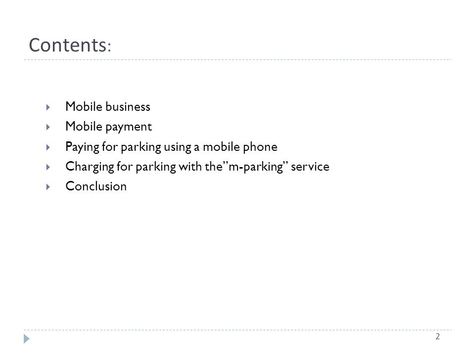 Contents : Mobile business Mobile payment Paying for parking using a mobile phone Charging for parking with them-parking service Conclusion 2