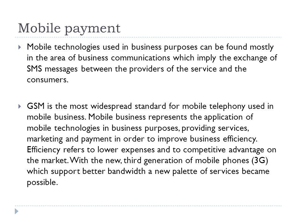 Mobile payment Mobile technologies used in business purposes can be found mostly in the area of business communications which imply the exchange of SM