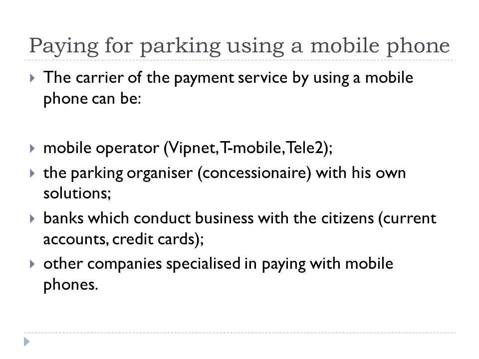 Paying for parking using a mobile phone The carrier of the payment service by using a mobile phone can be: mobile operator (Vipnet, T-mobile, Tele2);
