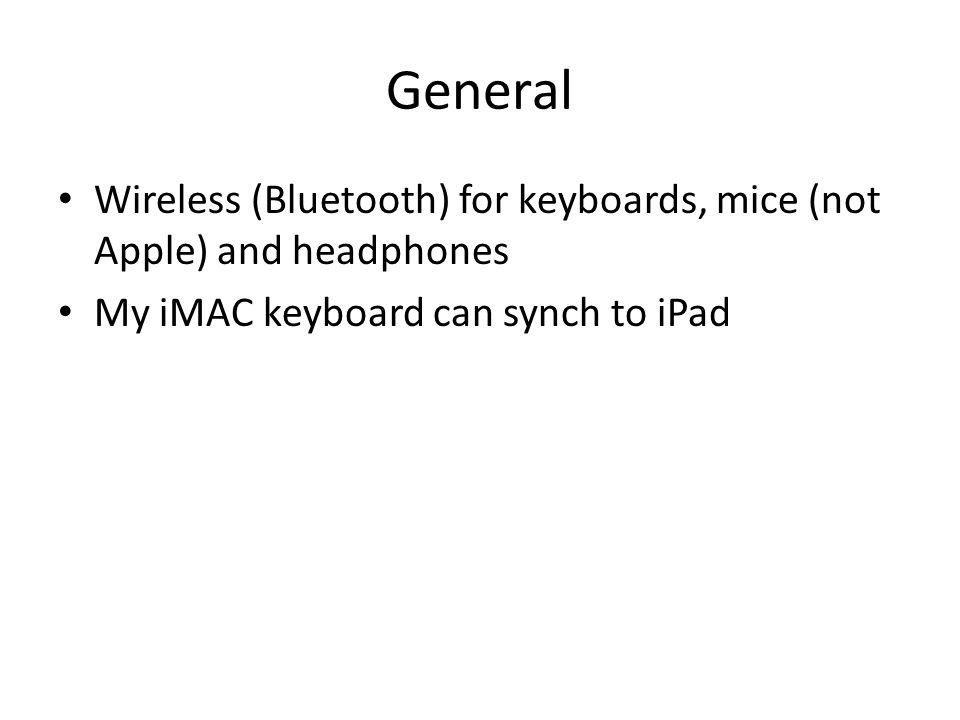 General Wireless (Bluetooth) for keyboards, mice (not Apple) and headphones My iMAC keyboard can synch to iPad