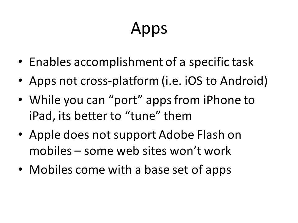 Apps Enables accomplishment of a specific task Apps not cross-platform (i.e.