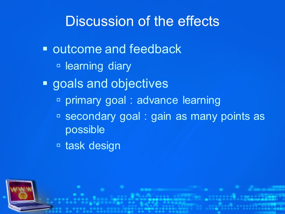 Discussion of the effects outcome and feedback learning diary goals and objectives primary goal advance learning secondary goal gain as many points as possible task design