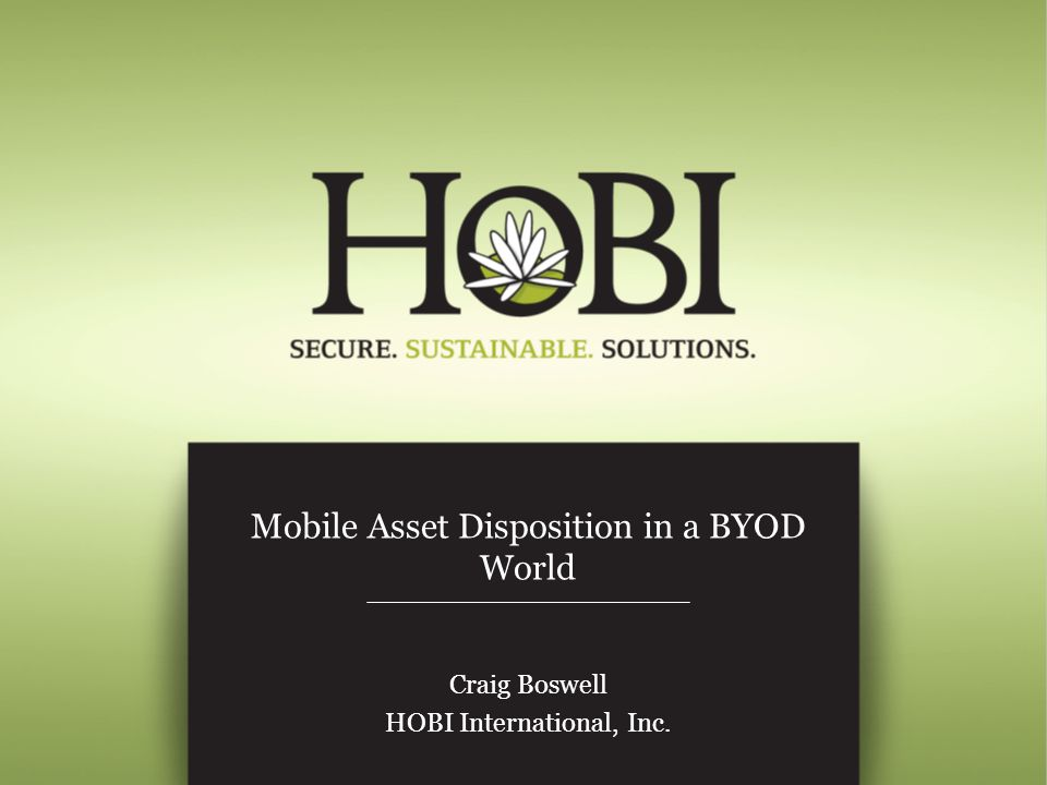 Mobile Asset Disposition in a BYOD World Craig Boswell HOBI International, Inc.