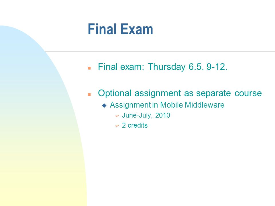 Final Exam n Final exam: Thursday 6.5. 9-12.