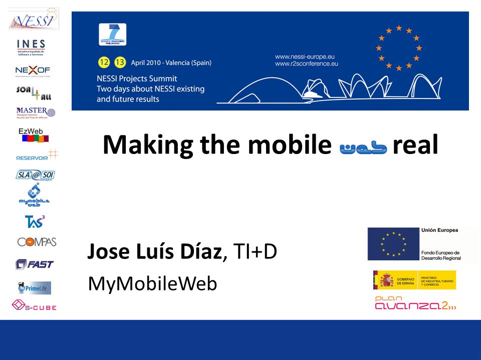 Making the mobile real Jose Luís Díaz, TI+D MyMobileWeb