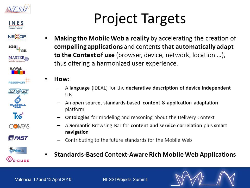 Project Targets Making the Mobile Web a reality by accelerating the creation of compelling applications and contents that automatically adapt to the Context of use (browser, device, network, location …), thus offering a harmonized user experience.