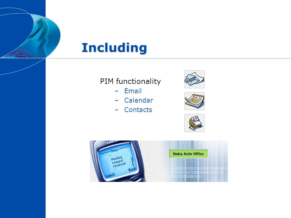 Including PIM functionality –Email –Calendar –Contacts