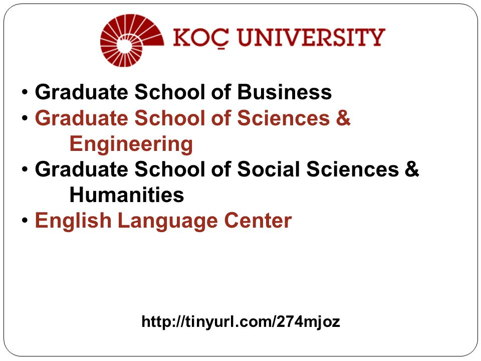 Graduate School of Business Graduate School of Sciences & Engineering Graduate School of Social Sciences & Humanities English Language Center