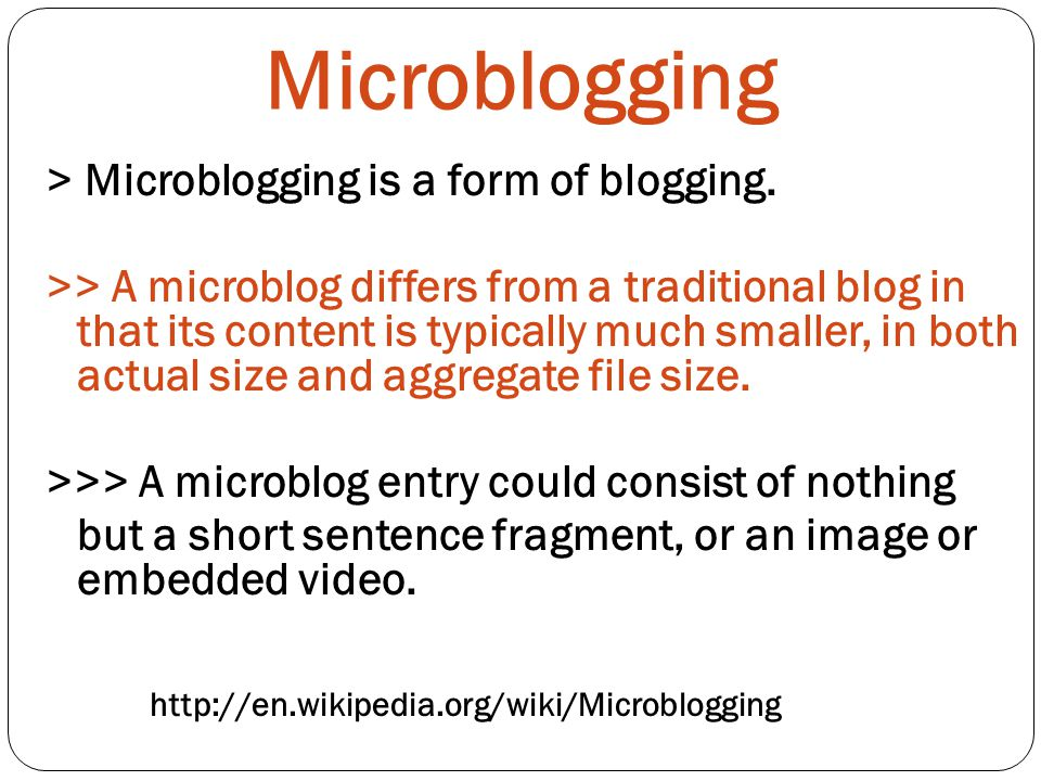 Microblogging > Microblogging is a form of blogging.