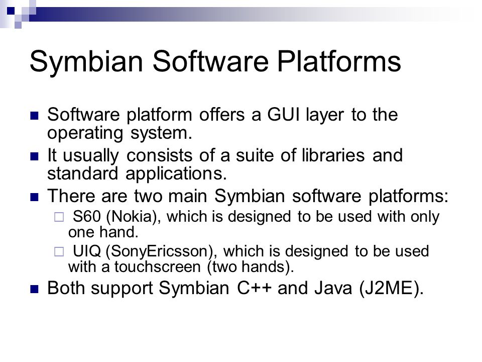 Symbian Software Platforms Software platform offers a GUI layer to the operating system.
