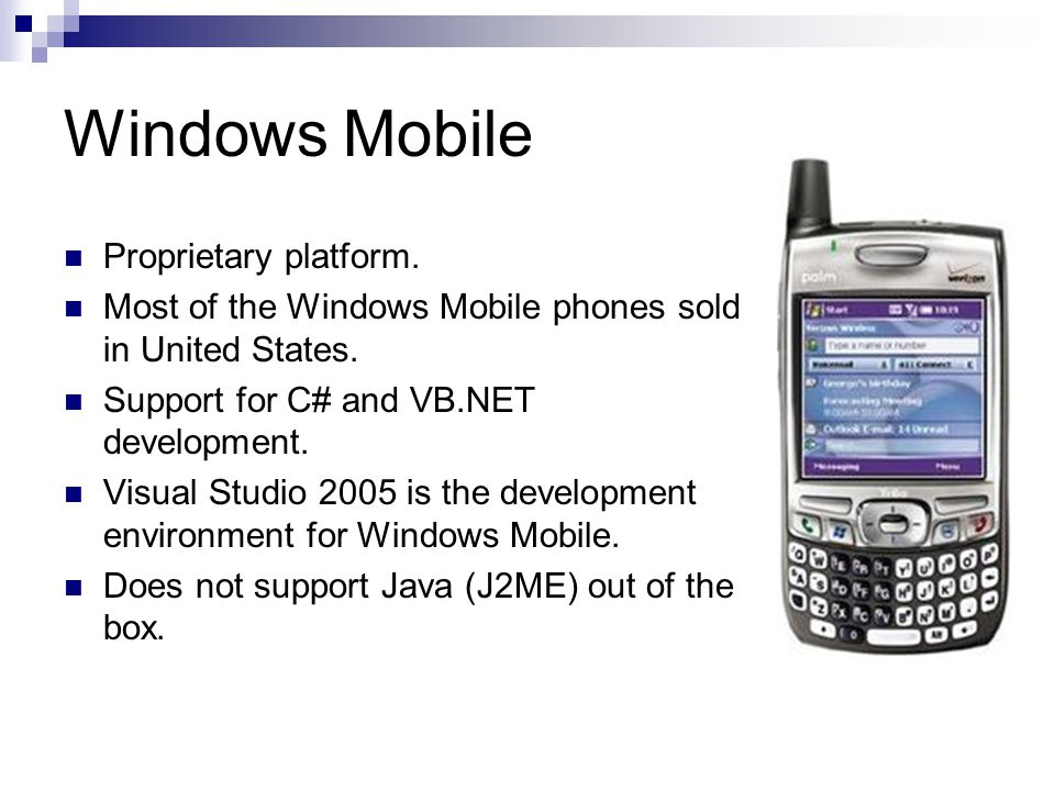 Windows Mobile Proprietary platform. Most of the Windows Mobile phones sold in United States.