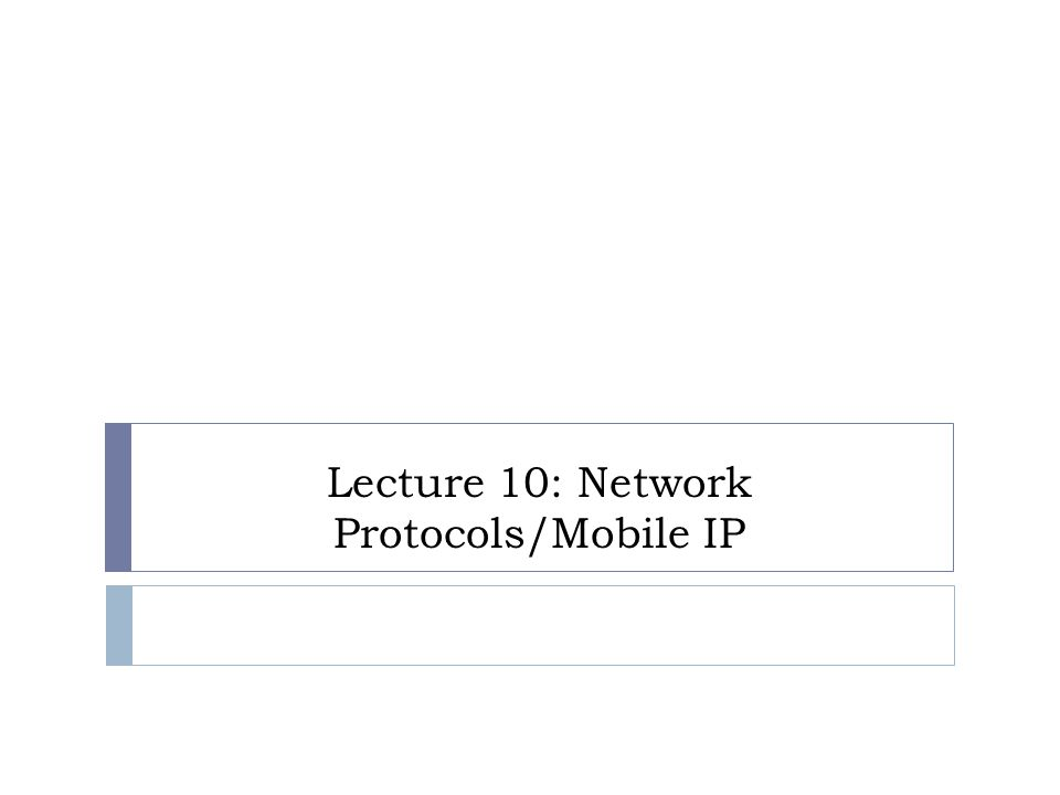 Lecture 10: Network Protocols/Mobile IP