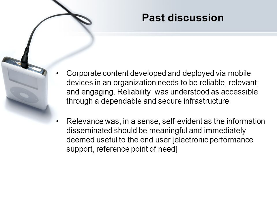Past discussion Corporate content developed and deployed via mobile devices in an organization needs to be reliable, relevant, and engaging.