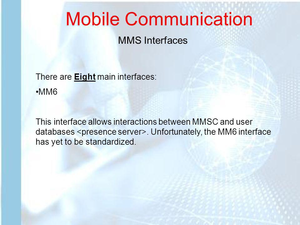 Mobile Communication There are Eight main interfaces: MM7 This interface fits between the MMSC and external VAS applications.