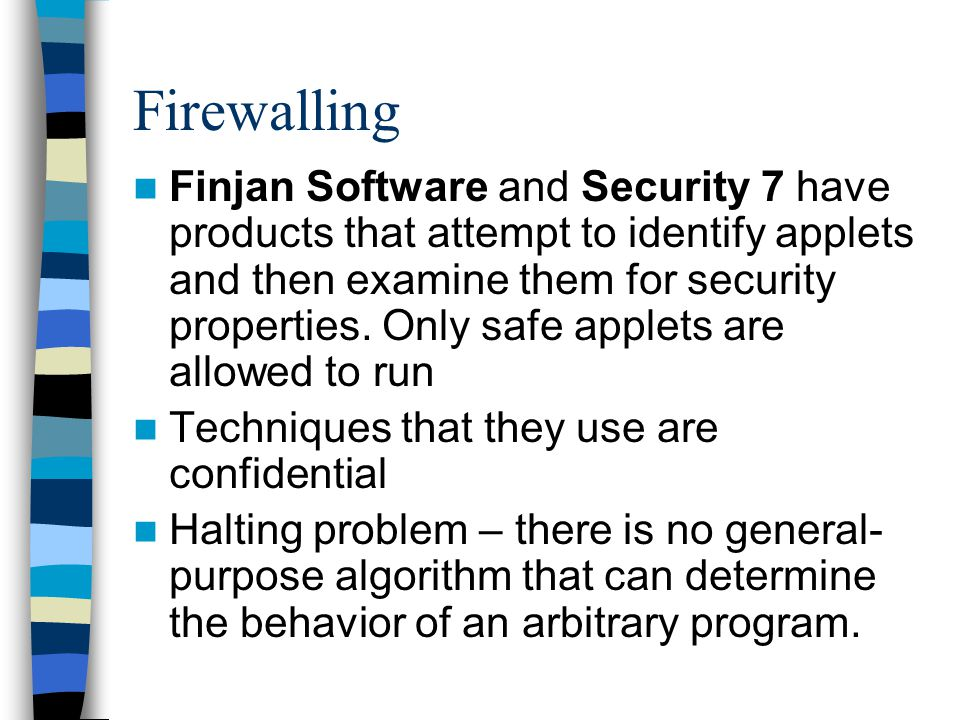 Firewalling Finjan Software and Security 7 have products that attempt to identify applets and then examine them for security properties.