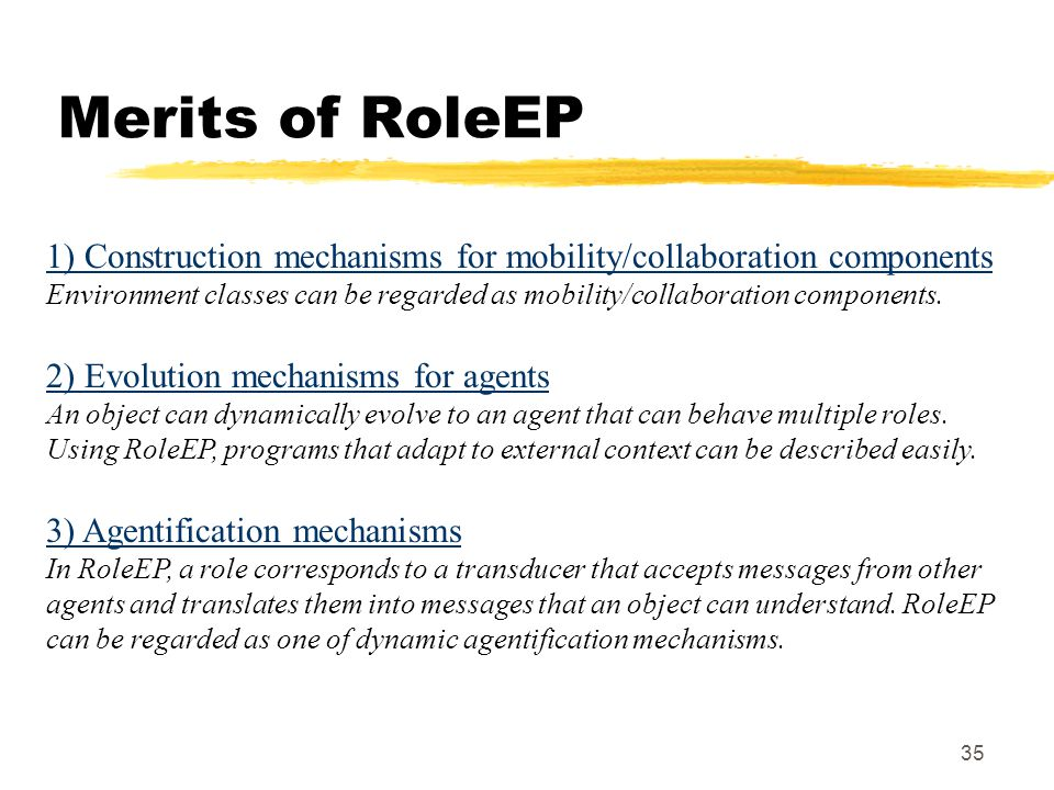 35 Merits of RoleEP 1) Construction mechanisms for mobility/collaboration components Environment classes can be regarded as mobility/collaboration components.