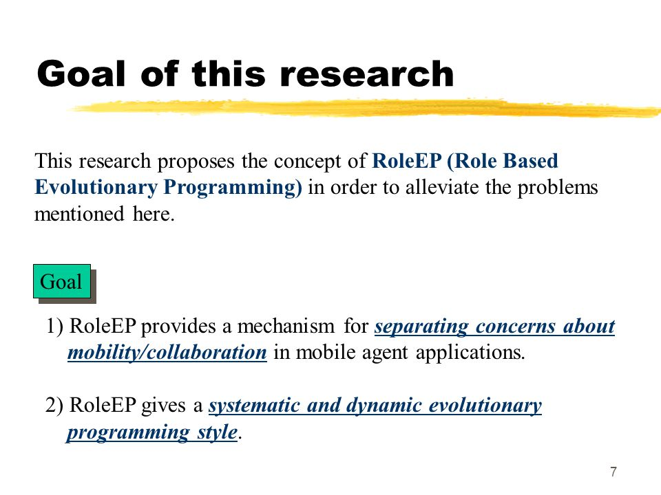 7 Goal of this research This research proposes the concept of RoleEP (Role Based Evolutionary Programming) in order to alleviate the problems mentioned here.