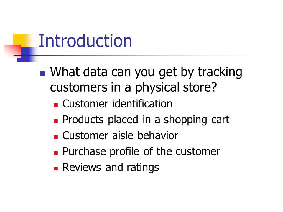 Introduction What data can you get by tracking customers in a physical store.
