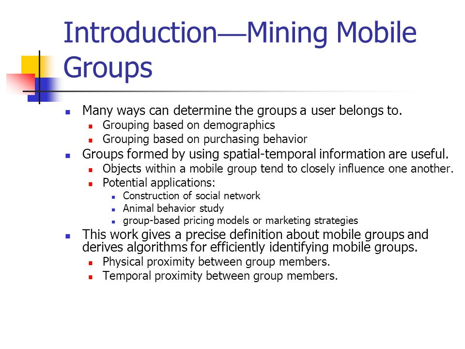 Introduction Mining Mobile Groups Many ways can determine the groups a user belongs to.