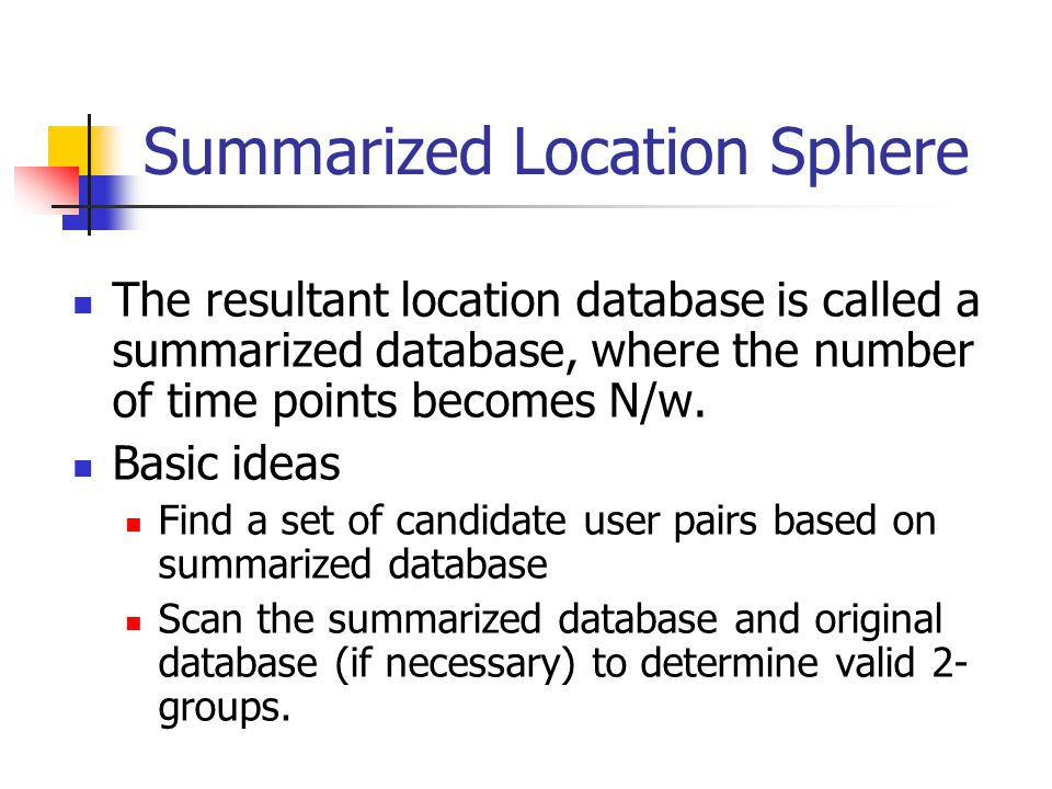 Summarized Location Sphere The resultant location database is called a summarized database, where the number of time points becomes N/w. Basic ideas F