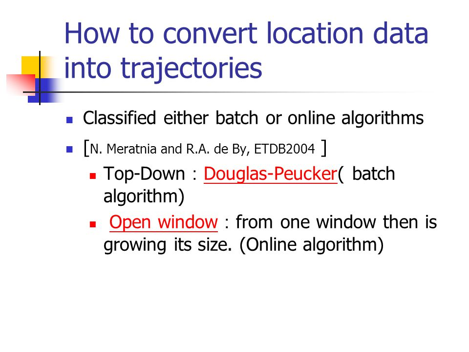 How to convert location data into trajectories Classified either batch or online algorithms [ N.