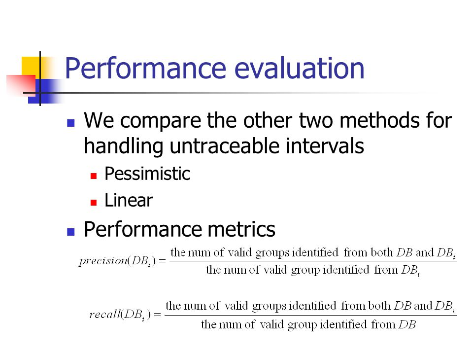 Performance evaluation We compare the other two methods for handling untraceable intervals Pessimistic Linear Performance metrics
