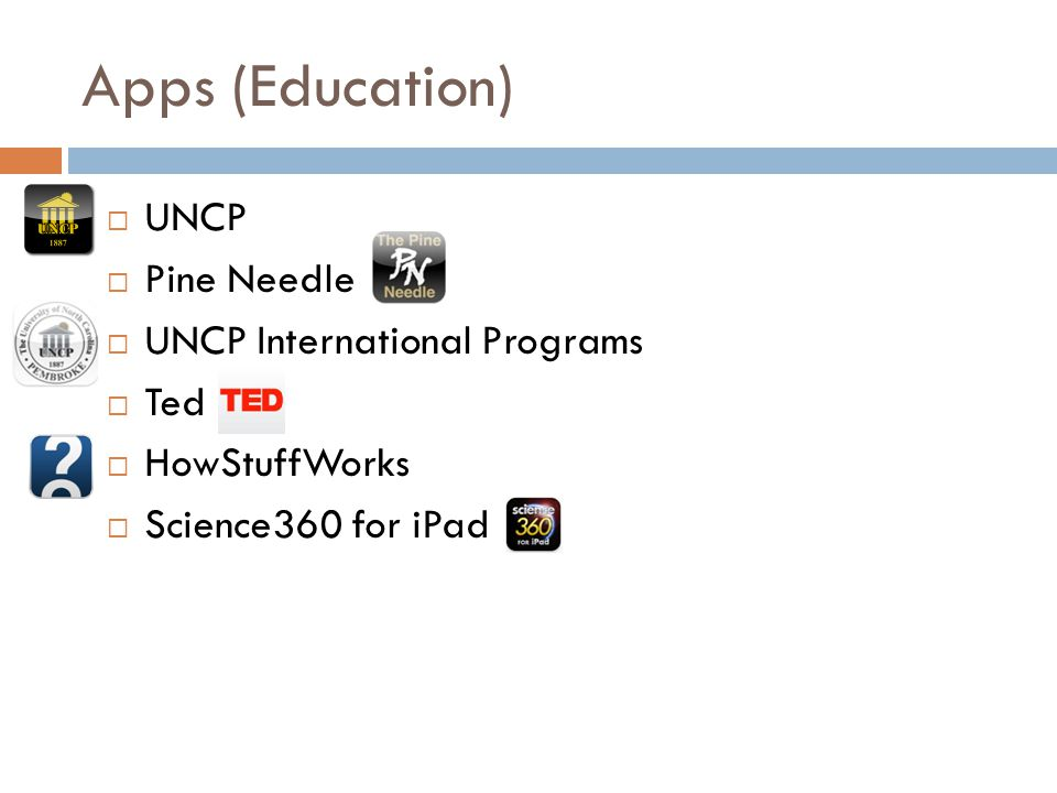 Apps (Education) UNCP Pine Needle UNCP International Programs Ted HowStuffWorks Science360 for iPad