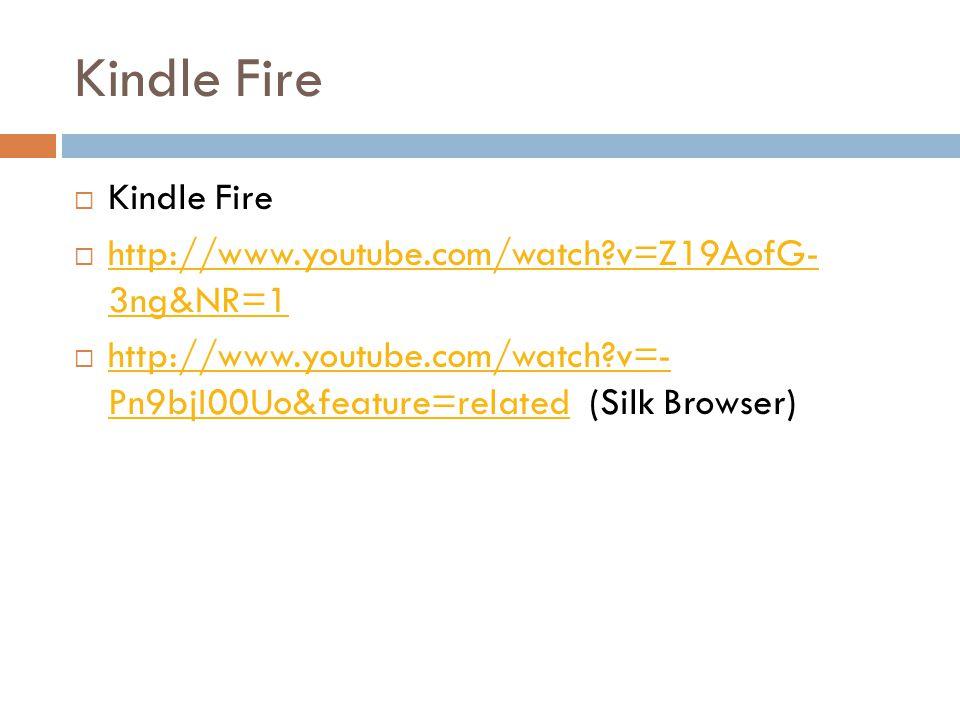 Kindle Fire http://www.youtube.com/watch v=Z19AofG- 3ng&NR=1 http://www.youtube.com/watch v=Z19AofG- 3ng&NR=1 http://www.youtube.com/watch v=- Pn9bjI00Uo&feature=related (Silk Browser) http://www.youtube.com/watch v=- Pn9bjI00Uo&feature=related