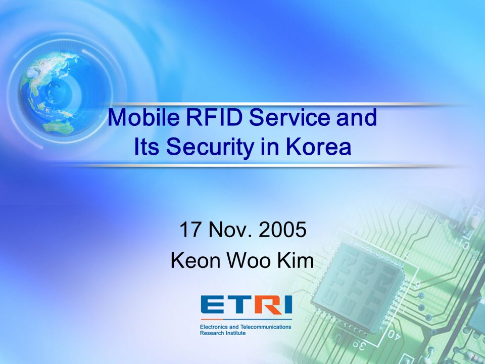 Mobile RFID Service and Its Security in Korea 17 Nov. 2005 Keon Woo Kim