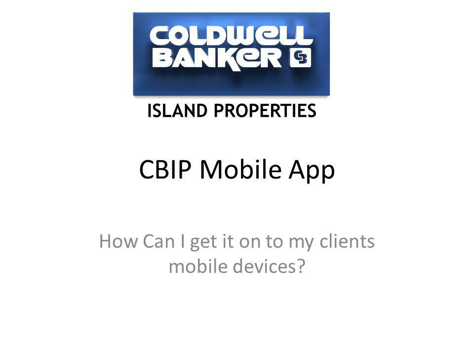 CBIP Mobile App How Can I get it on to my clients mobile devices?