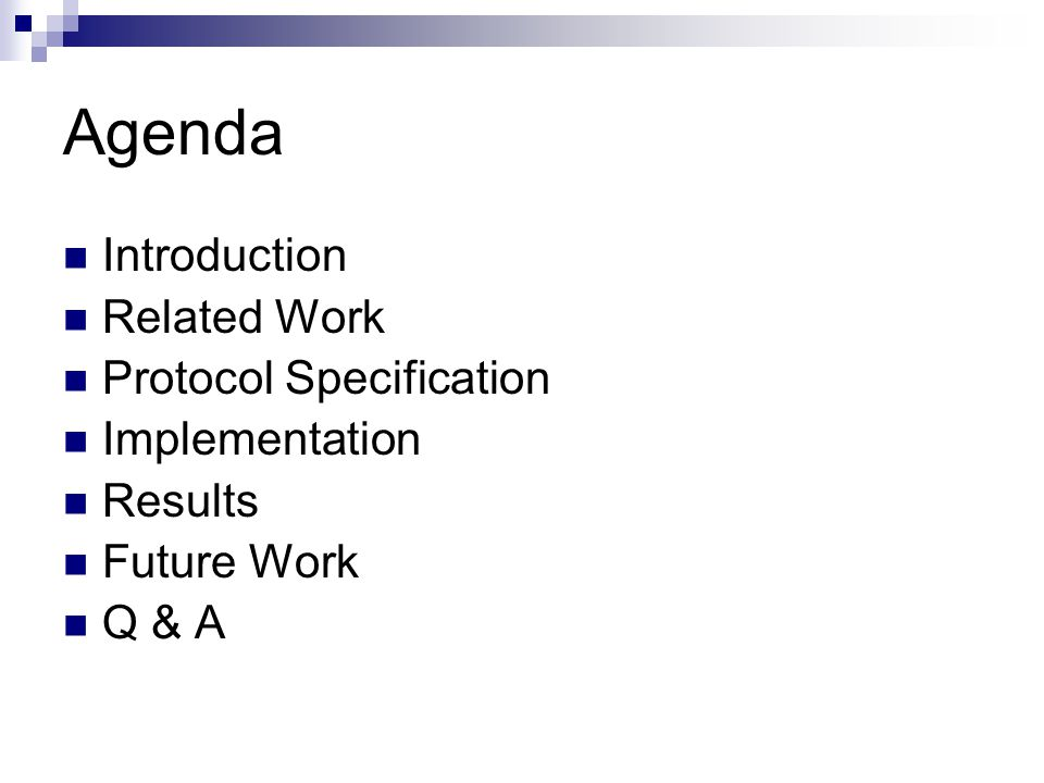 Agenda Introduction Related Work Protocol Specification Implementation Results Future Work Q & A