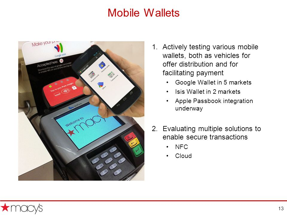 13 Mobile Wallets 1.Actively testing various mobile wallets, both as vehicles for offer distribution and for facilitating payment Google Wallet in 5 markets Isis Wallet in 2 markets Apple Passbook integration underway 2.Evaluating multiple solutions to enable secure transactions NFC Cloud