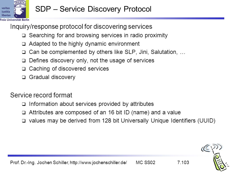 Prof. Dr.-Ing. Jochen Schiller, http://www.jochenschiller.de/MC SS027.103 SDP – Service Discovery Protocol Inquiry/response protocol for discovering s
