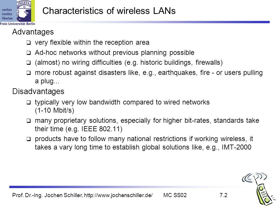 Prof. Dr.-Ing. Jochen Schiller, http://www.jochenschiller.de/MC SS027.2 Characteristics of wireless LANs Advantages very flexible within the reception