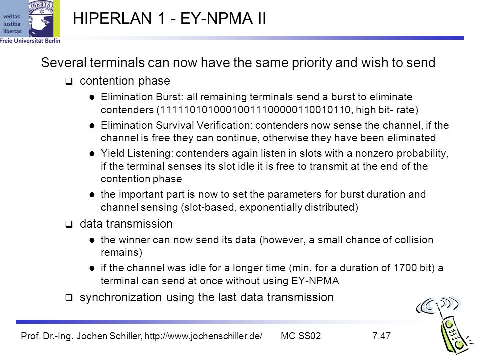 Prof. Dr.-Ing. Jochen Schiller, http://www.jochenschiller.de/MC SS027.47 HIPERLAN 1 - EY-NPMA II Several terminals can now have the same priority and