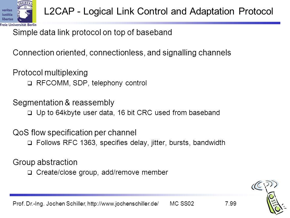 Prof. Dr.-Ing. Jochen Schiller, http://www.jochenschiller.de/MC SS027.99 L2CAP - Logical Link Control and Adaptation Protocol Simple data link protoco