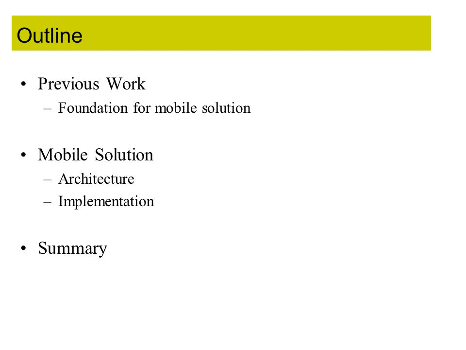 Outline Previous Work –Foundation for mobile solution Mobile Solution –Architecture –Implementation Summary