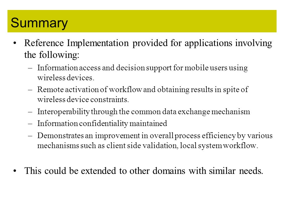 Summary Reference Implementation provided for applications involving the following: –Information access and decision support for mobile users using wireless devices.