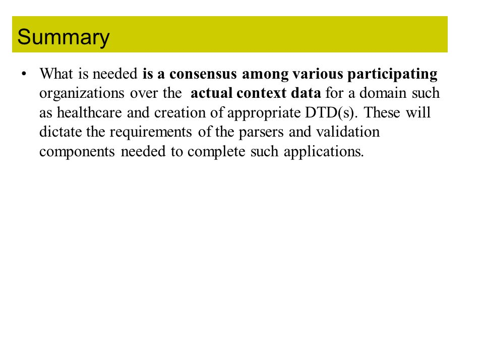 Summary What is needed is a consensus among various participating organizations over the actual context data for a domain such as healthcare and creation of appropriate DTD(s).