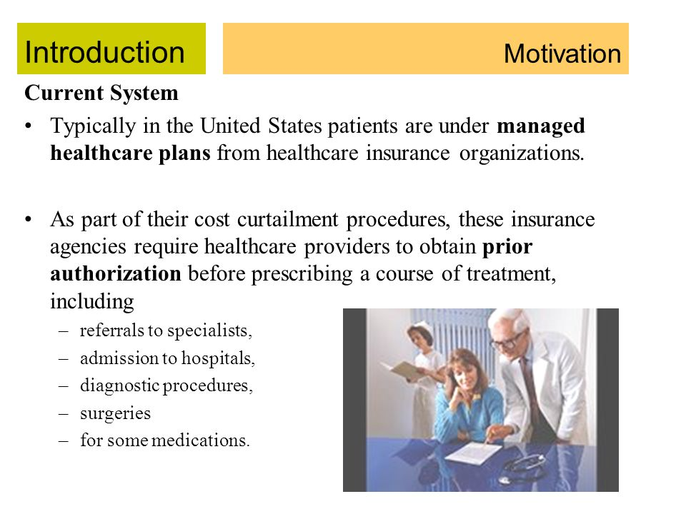 Introduction Current System Typically in the United States patients are under managed healthcare plans from healthcare insurance organizations.