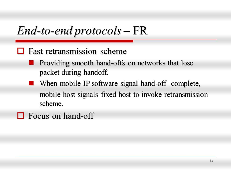14 End-to-end protocols – FR Fast retransmission scheme Fast retransmission scheme Providing smooth hand-offs on networks that lose packet during hand
