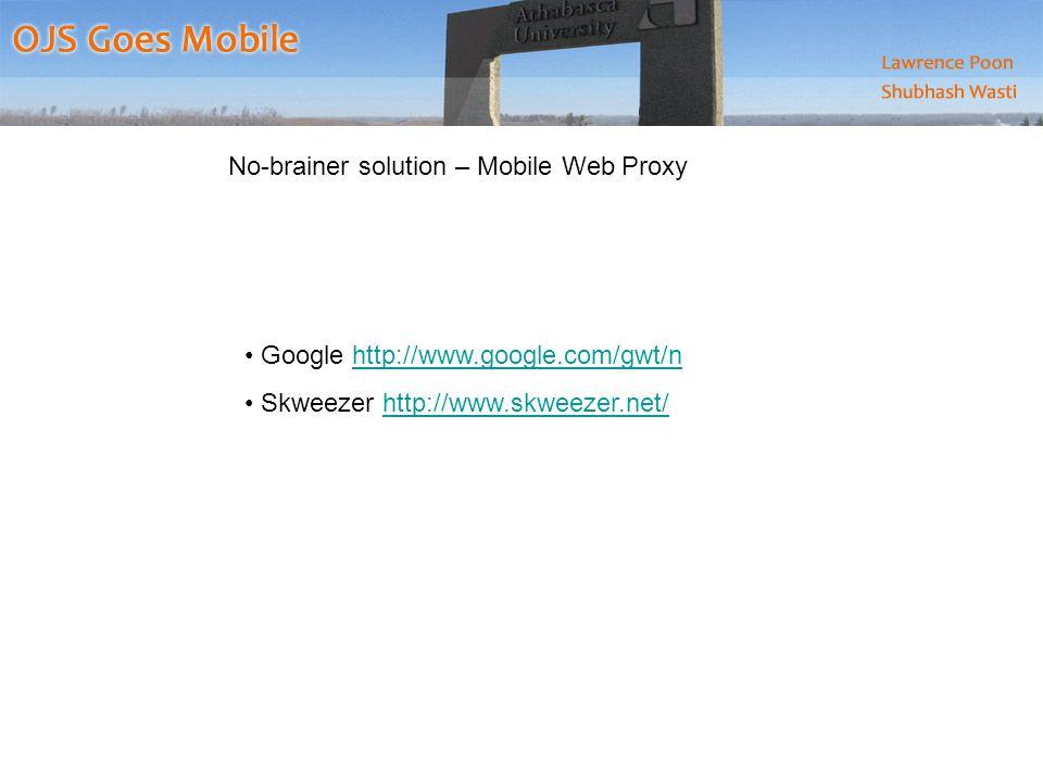 Google http://www.google.com/gwt/nhttp://www.google.com/gwt/n Skweezer http://www.skweezer.net/http://www.skweezer.net/ No-brainer solution – Mobile Web Proxy