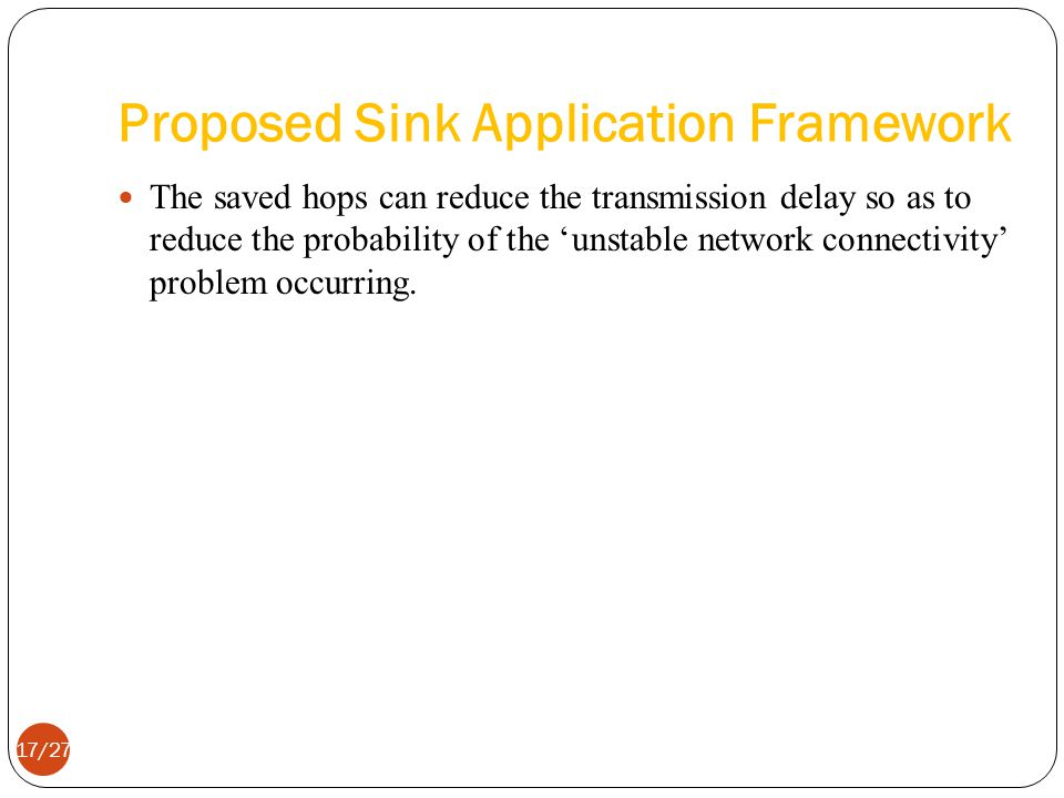 Proposed Sink Application Framework The saved hops can reduce the transmission delay so as to reduce the probability of the unstable network connectivity problem occurring.