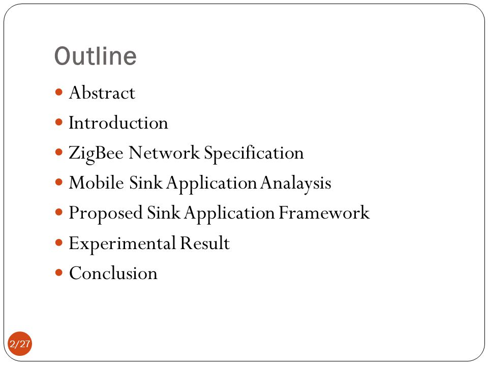 Outline Abstract Introduction ZigBee Network Specification Mobile Sink Application Analaysis Proposed Sink Application Framework Experimental Result Conclusion 2/27