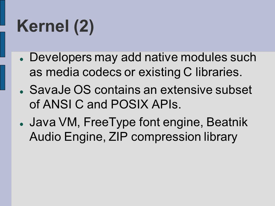 Kernel (2) Developers may add native modules such as media codecs or existing C libraries.