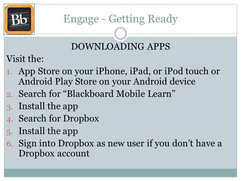 Engage - Getting Ready DOWNLOADING APPS Visit the: 1.