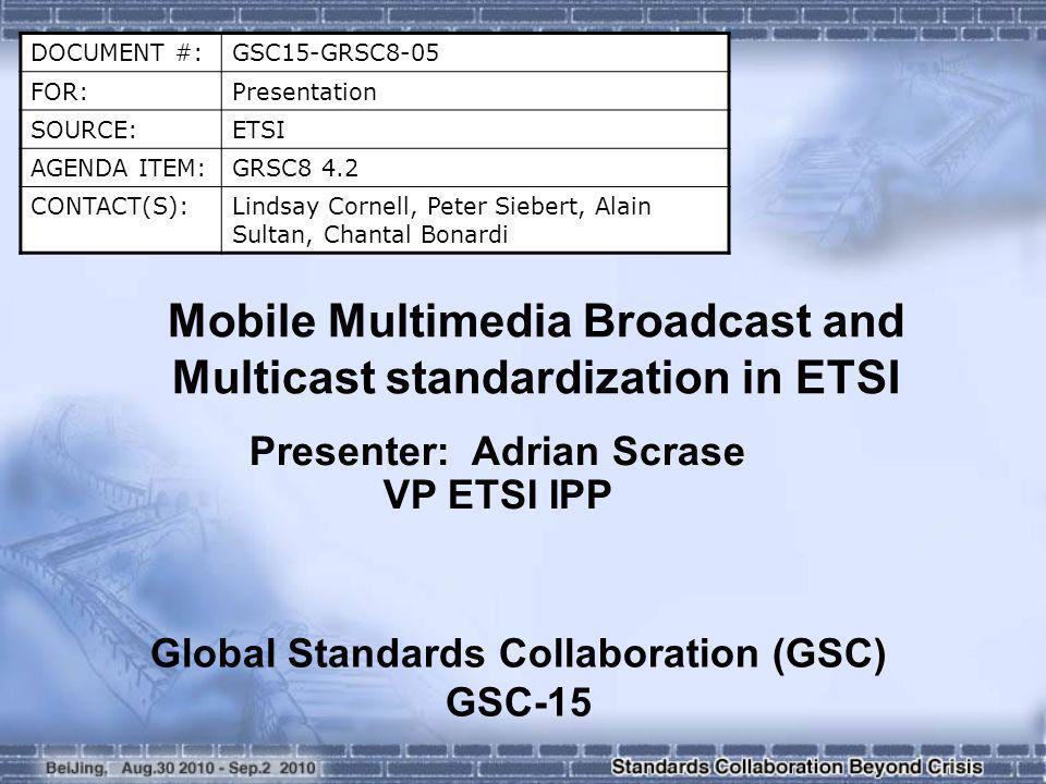 DOCUMENT #:GSC15-GRSC8-05 FOR:Presentation SOURCE:ETSI AGENDA ITEM:GRSC8 4.2 CONTACT(S):Lindsay Cornell, Peter Siebert, Alain Sultan, Chantal Bonardi